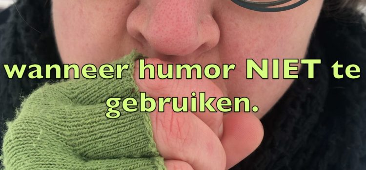 Humor: nu even niet. En tips wanneer humor niet te gebruiken.